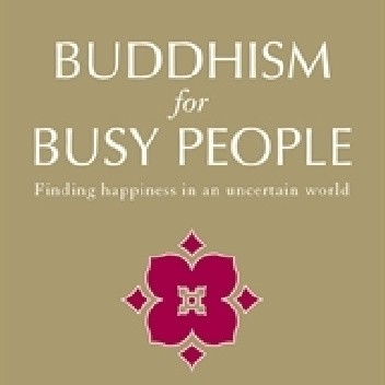 Okładka książki Buddhism for Busy People: Finding Happiness in an Uncertain World