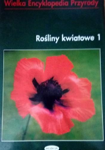 Okładka książki Wielka Encyklopedia Przyrody. Rośliny kwiatowe 1