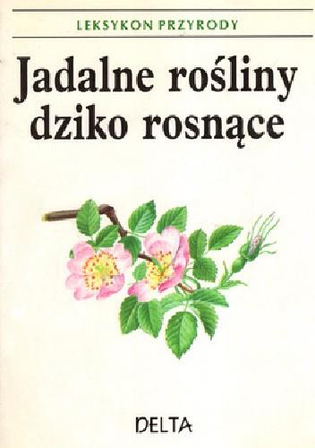 Okładka książki Jadalne rośliny dziko rosnące