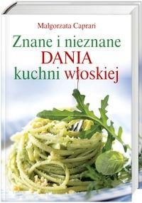 Okładka książki Znane i nieznane dania z kuchni włoskiej