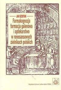 Okładka książki Farmakognozja farmacja galenowa i aptekarstwo w renesansowych zielnikach polskich
