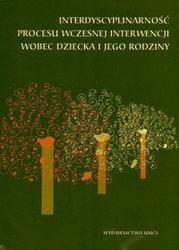 Okładka książki Interdyscyplinarność procesu wczesnej interwencji wobec dziecka i jego rodziny