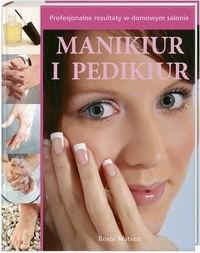 Okładka książki Manikiur i Pedikiur. Profesjonalne rezultaty w domowym salonie