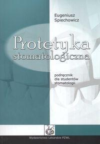 Okładka książki Protetyka stomatologiczna - Spiechowicz Eugeniusz