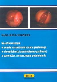 Okładka książki Nasofiberoskopia w ocenie zastosowania płata gardłowego w niewydolności podniebieniowo-gardłowej