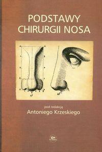 Okładka książki Podstawy chirurgii nosa - Krzeski Antoni (red.)