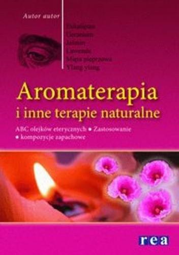 Okładka książki Aromateriapia i inne terapie naturalne. ABC olejków eterycznych. zastosowanie. Kompozycje kwiatowe