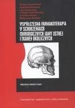 Okładka książki Współczesna farmakoterapia w schorzeniach chirurgicznych jamy ustnej i tkanek okolicznych
