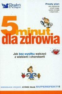Okładka książki 5 minut dla zdrowia Jak bez wysiłku walczyć z wiekiem i chorobami - Gordon Debra L., Katz David