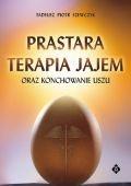 Okładka książki Prastara terapia jajem oraz konchowanie uszu