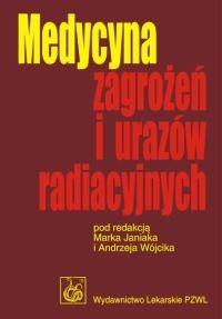 Okładka książki Medycyna zagrożeń i urazów radiacyjnych