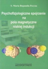 Okładka książki Psychofizjologiczne spojrzenie na pola magnetyczne niskiej indukcji