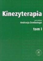 Kinezyterapia t. 1  Zarys podstaw teoretycznych i diagnostyka kinezyterapii