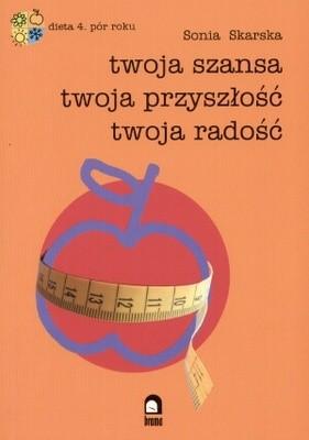 Okładka książki Dieta 4 pór roku. Twoja szansa, twoja przyszłość, twoja rado