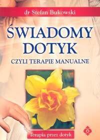Okładka książki Świadomy dotyk, czyli terapie manualne