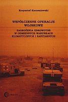 Okładka książki Współczesne operacje wojskowe. Zagrożenia zdrowotne w odmiennych warunkach klimatycznych i sanitarny