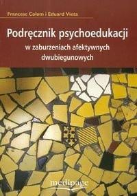 Okładka książki Podręcznik psychoedukacji w zaburzeniach afektywnych dwubiegunowych