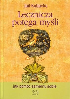 Okładka książki Lecznicza potęga myśli. Jak pomóc samemu sobie - Jail Kubacka