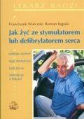 Okładka książki Jak żyć ze stymulatorem lub defibrylatorem serca
