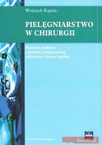 Okładka książki Pielęgniarstwo w chirurgii. Wybrane problemy z praktyki pielęgniarskiej oddziałów chirurgii ogólnej