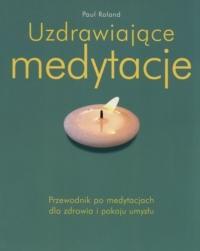 Okładka książki Uzdrawiające medytacje. Przewodnik po medytacjach dla zdrowia i pokoju umysłu