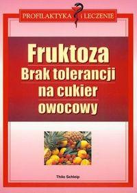 Okładka książki Fruktoza Brak tolerancji na cukier owocowy - Schleip Thilo