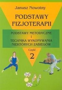 Okładka książki Podstawy fizjoterapii. Podstawy metodyczne i technika wykonywania niektórych zabiegów. Część 2