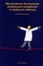 Okładka książki Wprowadzenie do nauczania praktycznych umiejętności w medycynie rodzinnej