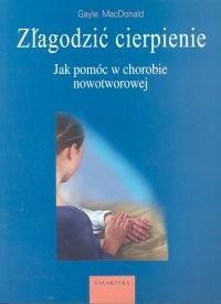 Okładka książki Złagodzić cierpienie. Jak pomóc w chorobie nowotworowej