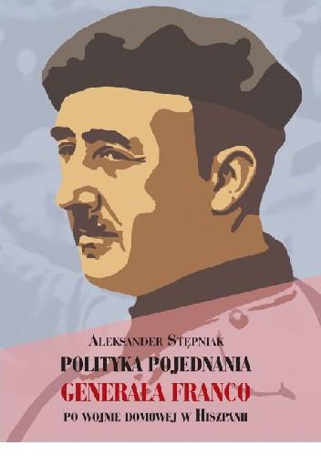 Okładka książki Polityka Pojednania Generała Franco po wojnie domowej w Hiszpanii