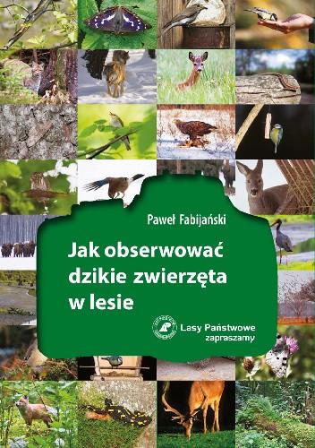 Okładka książki Jak obserwować dzikie zwierzęta w lesie