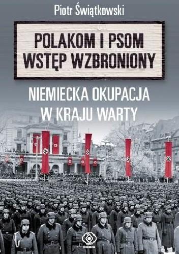 Okładka książki Polakom i psom wstęp wzbroniony. Niemiecka okupacja w Kraju Warty