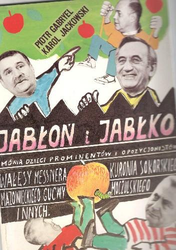 Okładka książki Jabłoń i jabłko ,mówią dzieci prominentów i opozycjonistów