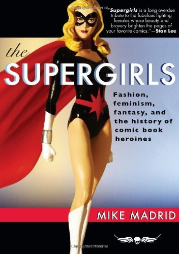 Okładka książki The Supergirls: Fashion, Feminism, Fantasy, and the History of Comic Book Heroines (Revised and Updated)