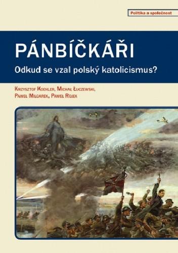 Okładka książki Pánbíčkáři: Odkud se vzal polský katolicismus?
