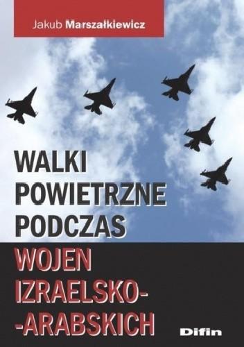 Okładka książki Walki powietrzne podczas wojen izraelsko-arabskich