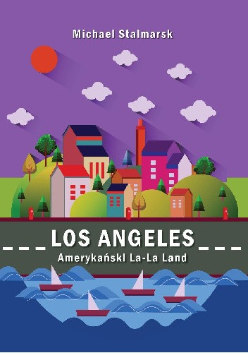 Okładka książki Los Angeles. Amerykański La-La Land