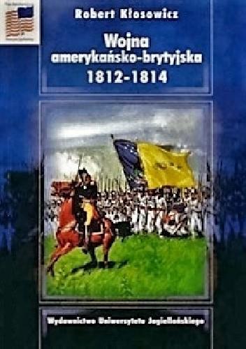 Okładka książki Wojna amerykańsko-brytyjska 1812-1814