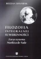 Filozofia integralnej suwerenności. Zarys systemu Markiza de Sade