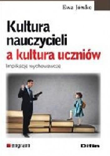 Okładka książki Kultura nauczycieli a kultura uczniów. Implikacje wychowawcze
