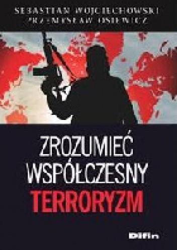 Okładka książki Zrozumieć współczesny terroryzm : wybrane aspekty fenomenu