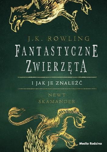 Okładka książki Fantastyczne zwierzęta i jak je znaleźć