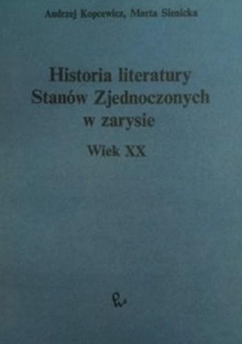Okładka książki Historia literatury Stanów Zjednoczonych w zarysie. Wiek XX