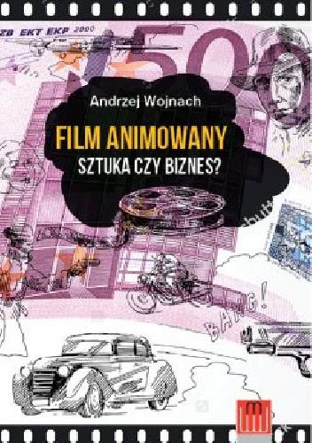 Okładka książki Film animowany. Sztuka czy biznes?