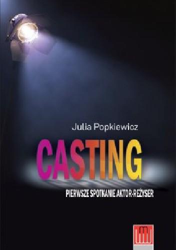 Okładka książki Casting. Pierwsze spotkanie aktor - reżyser