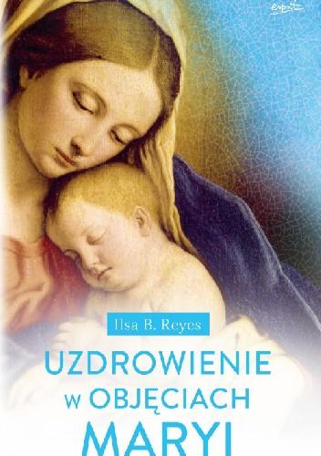 Okładka książki Uzdrowienie w objęciach Maryi