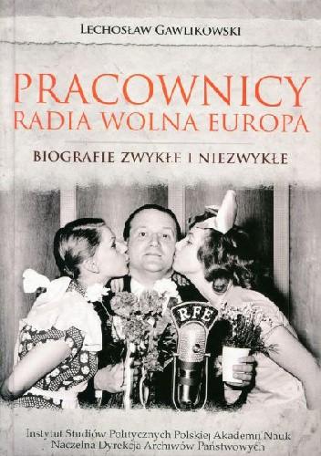 Okładka książki Pracownicy Radia Wolna Europa: Biografie zwykłe i niezwykłe