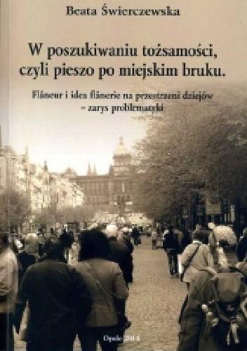 Okładka książki W poszukiwaniu tożsamości, czyli pieszo po miejskim bruku. Flâneur i idea flânerie na przestrzeni dziejów - zarys problematyki