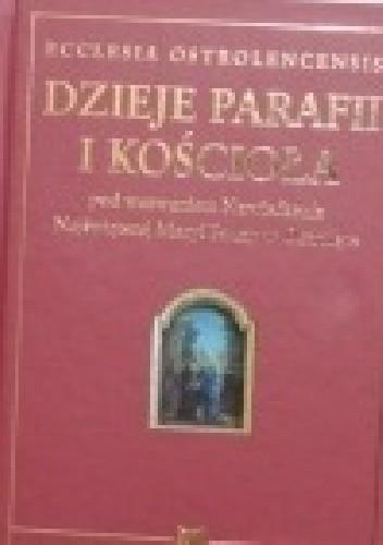 Okładka książki Ecclesia Ostrolencensis. Dzieje parafii i kościoła pod wezwaniem Nawiedzenia Najświętszej Maryi Panny w Ostrołęce