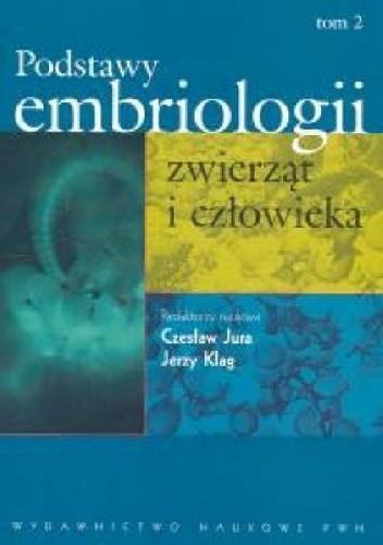 Okładka książki Podstawy embriologii zwierząt i człowieka. Tom 2